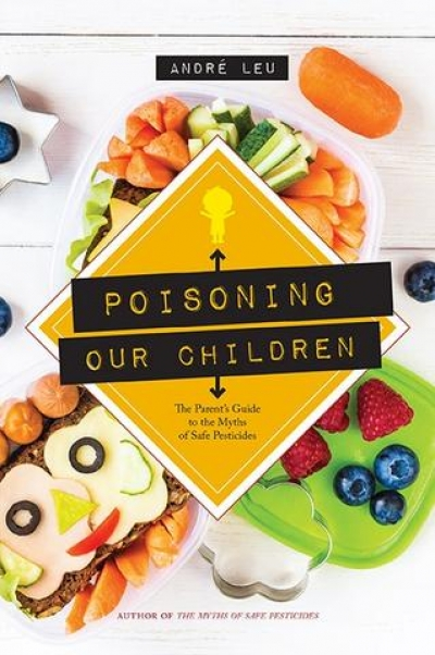 [Review] Poisoning Our Children: The Parent's Guide To The Myths Of Safe Pesticides, Andre Leu, 2018