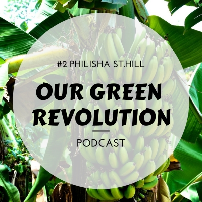 Our Green Revolution #2 - Philisha St. Hill (Minutes of Inspiration)